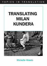 Translating Milan Kundera (Topics in Translation), Woods, Michelle, New Book
