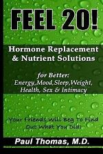 Feel 20! : Hormone Replacement and Nutrient Solutions for Better Energy,...