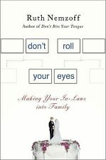 Don't Roll Your Eyes : Making in-Laws into Family by Ruth Nemzoff (2012,...