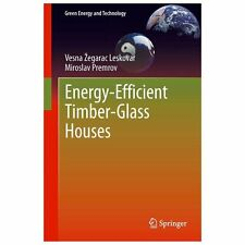 Green Energy and Technology: Energy-Efficient Timber-Glass Houses by Miroslav...