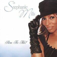 Born for This! by Stephanie Mills (CD, Aug-2004, Lightyear)