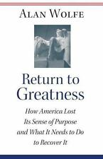 Return to Greatness: How America Lost Its Sense of Purpose and What It Needs to