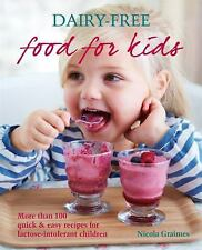 Dairy-Free Food For Kids: More than 100 quick & easy recipes for lactose-intoler
