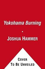 Yokohama Burning : The Deadly 1923 Earthquake and Fire That Helped Forge the...
