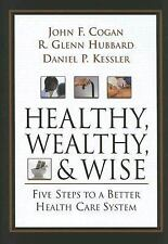 Healthy, Wealthy, and Wise: Five Steps to a Better Health Care System-ExLibrary