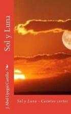 Sol y Luna : Cuentos Cortos by J. Abel Upegui Castillo (2016, Paperback)