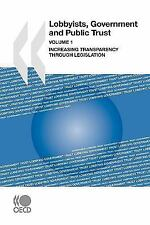 Lobbyists, Government and Public Trust Vol. 1 : Increasing Transparency...