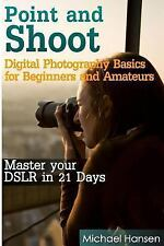 Point and Shoot: Digital Photography Basics for Beginners and Amateurs :...