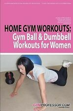 Home Gym Workouts: Gym Ball and Dumbbell Workouts for Women by Gym Professor...
