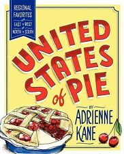 United States of Pie : Regional Favorites from East to West and North to...