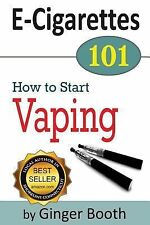 E-Cigarettes 101 : How to Start Vaping by Ginger Booth (2014, Paperback)
