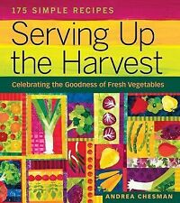 Serving up the Harvest : Celebrating the Goodness of Fresh Vegetables by Andrea
