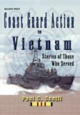 Coast Guard Action in Vietnam : Stories of Those Who Served by Paul C. Scotti...