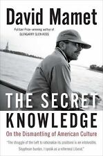 The Secret Knowledge : On the Dismantling of American Culture by David Mamet...
