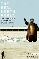 The Real North Korea Life and Politics in the Failed Stalinist Utopia Lankov