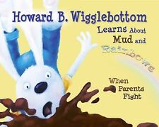 Howard B. Wigglebottom Learns about Mud and Rainbows : When Parents Fight by...