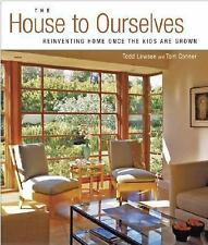 The House to Ourselves : Reinventing Home Once the Kids are Grown by Tom...