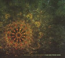 Michael William Gilbert-I Can See from Here  CD NEW