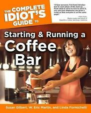 The Complete Idiot's Guide to Starting and Running a Coffee Bar by Linda...