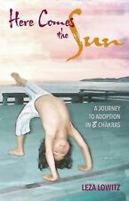 Here Comes the Sun : A Journey to Adoption in 8 Chakras by Leza Lowitz (2015,...