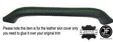 GREEN STITCH DASH GRAB HANDLE LEATHER SKIN COVER FITS FORD CAPRI MK3 1978-1986