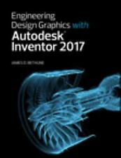 Engineering Design Graphics with Autodesk Inventor 2017 by James D. Bethune...