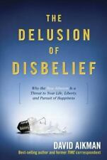 The Delusion of Disbelief: Why the New Atheism is a Threat to Your Lif-ExLibrary