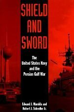 Shield and Sword: The United States Navy and the Persian Gulf War, History,Histo