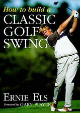 How to Build a Classic Golf Swing, Ernie Els