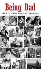 Being Dad: Short Stories About Fatherhood, , Authors, Various, Very Good, 2016-0