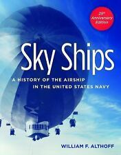 Sky Ships: A History of the Airship in the United States Navy, 25th Anniversary