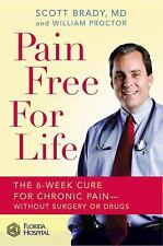 Pain Free for Life : The 6-Week Cure for Chronic Pain--Without Surgery or...