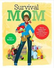 Survival Mom: How to Prepare Your Family for Everyday Disasters and Worst-Case S
