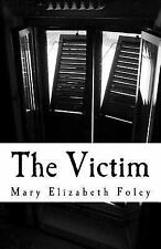 The Victim : Five Victims. Two Detectives. One Life Sentence by Mary Foley...