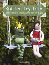 Knitted Toy Tales : Irresistible Characters for All Ages by Laura Long (2009,...