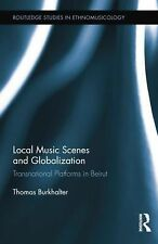 Local Music Scenes and Globalization : Transnational Platforms in Beirut by...