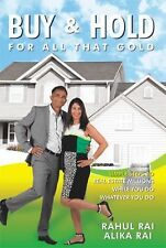 Buy and Hold for All That Gold : Simple Steps to Real Estate Millions by...