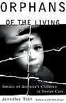 ORPHANS OF THE LIVING : Stories of America's Children in Foster Care