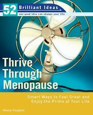 Thrive Through Menopause (52 Brilliant Ideas): Smart Ways to Feel Great and Enjo