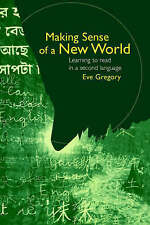 MAKING SENSE OF A NEW WORLD: LEARNING TO READ IN A SECOND LANGUAGE, EVE GREGORY,