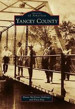 Yancey County (Images of America) by Kay, Kiesa, McAlister Dellinger, Elaine
