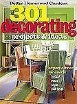 301 Decorating Projects and Ideas (Better Homes & Gardens), Better Homes and Gar