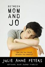 Between Mom and Jo by Julie Anne Peters (2008, Paperback)