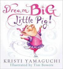Dream Big, Little Pig! by Kristi Yamaguchi (2011, Hardcover)