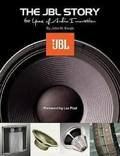The JBL Story - Sixty Years of Audio Innovation by Eargle, John M.