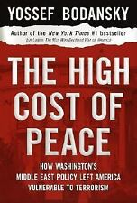 The High Cost of Peace : How Washington's Middle East Policy Left America Vulner
