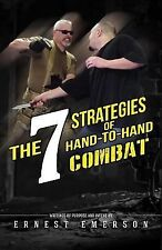 The Seven Strategies of Hand to Hand Combat : Surviving in the Arena of Life...