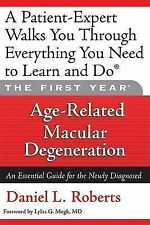 The First Year: Age-Related Macular Degeneration: An Essential Guide for the...