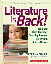 Literature Is Back! : Using the Best Books for Teaching Readers and Writers Acro