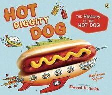 Hot Diggity Dog : The History of the Hot Dog by Adrienne Sylver (2015,...